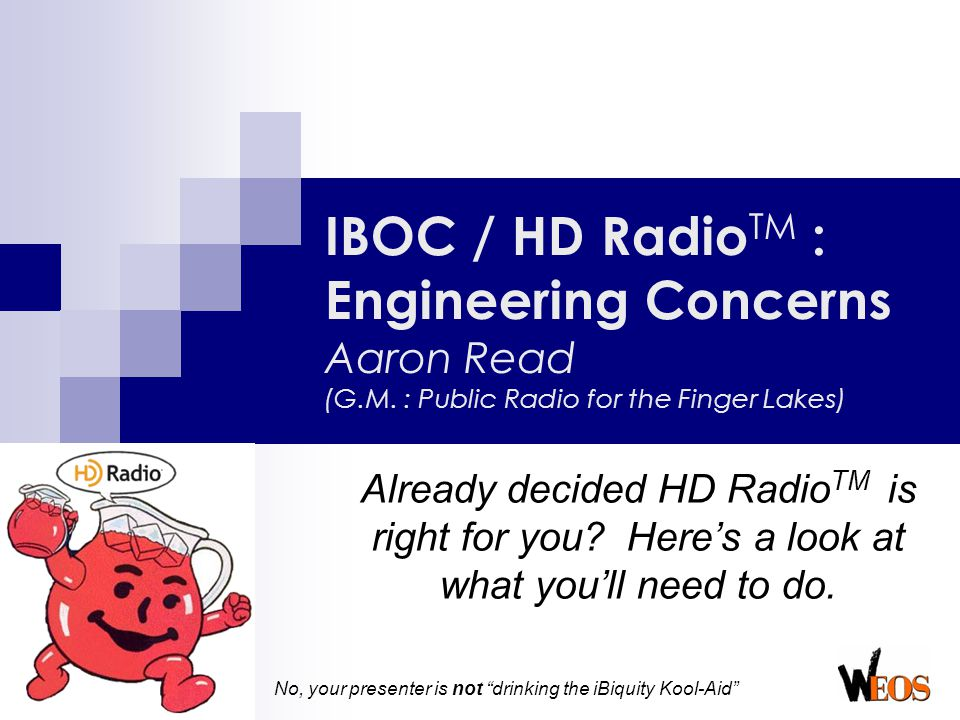 """No, your presenter is not """"drinking the iBiquity Kool-Aid"""" IBOC / HD Radio TM : Engineering Concerns Aaron Read (G.M. : Public Radio for the Finger La"""