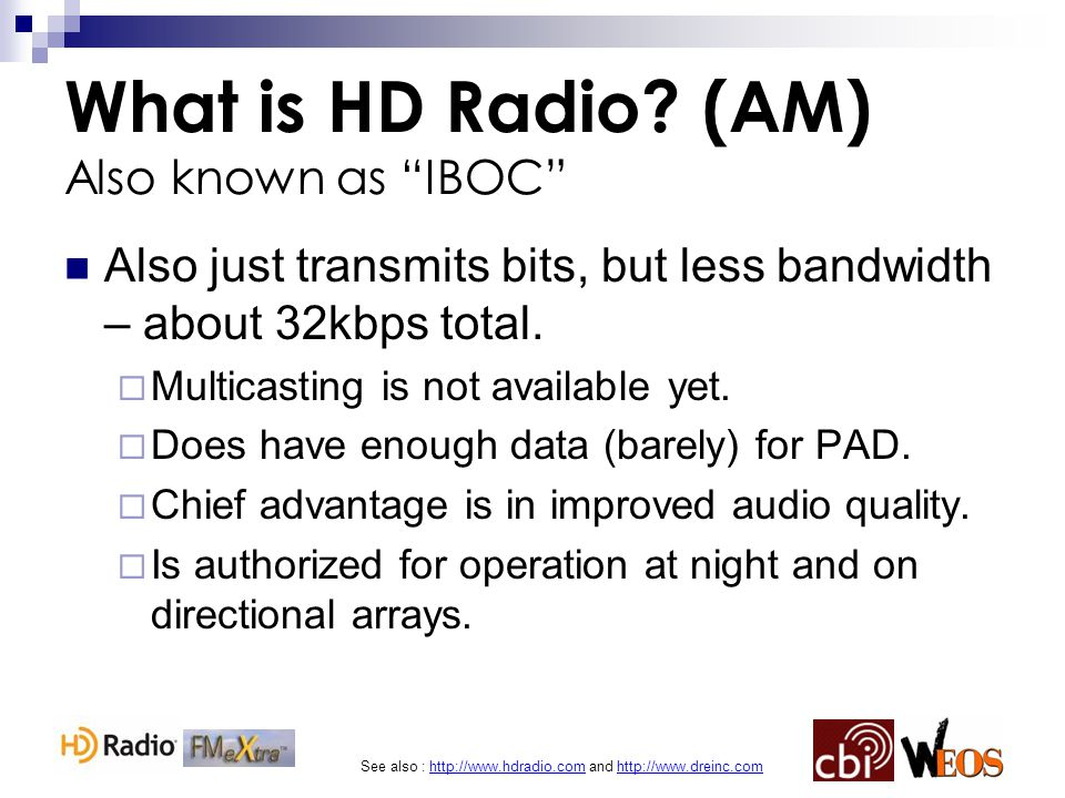 """See also : http://www.hdradio.com and http://www.dreinc.com What is HD Radio? (AM) Also known as """"IBOC"""" Also just transmits bits, but less bandwidth –"""