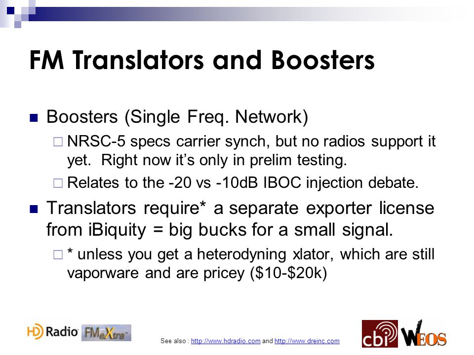 See also : http://www.hdradio.com and http://www.dreinc.com FM Translators and Boosters Boosters (Single Freq. Network)  NRSC-5 specs carrier synch,