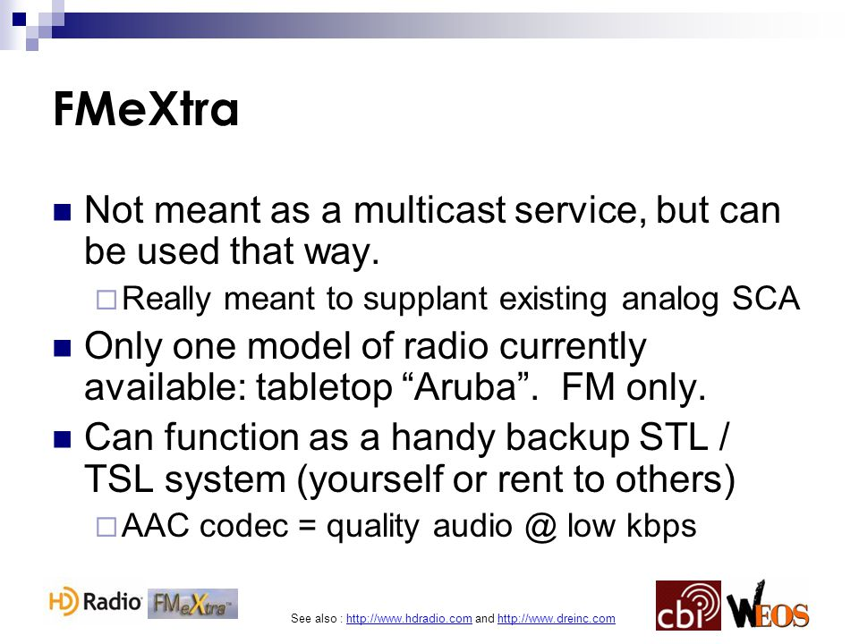 See also : http://www.hdradio.com and http://www.dreinc.com FMeXtra Not meant as a multicast service, but can be used that way.  Really meant to supp