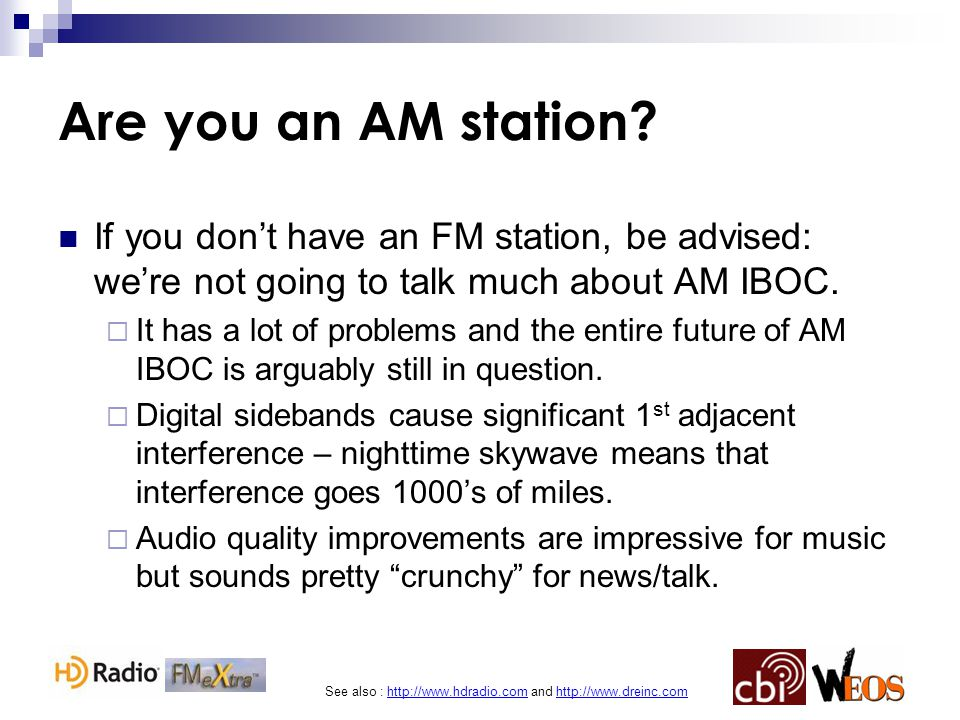 See also : http://www.hdradio.com and http://www.dreinc.com Are you an AM station.