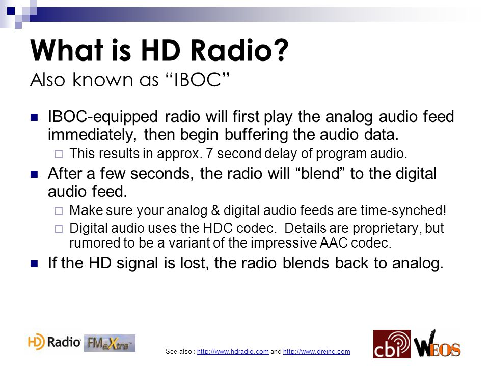 See also : http://www.hdradio.com and http://www.dreinc.com What is HD Radio.