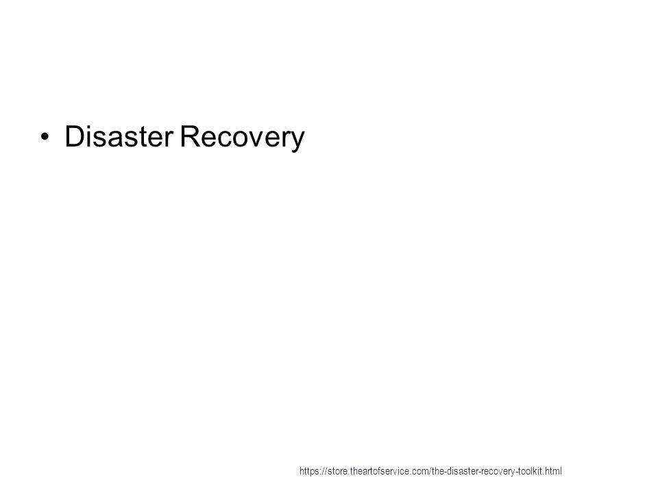 Disaster Recovery https://store.theartofservice.com/the-disaster-recovery-toolkit.html
