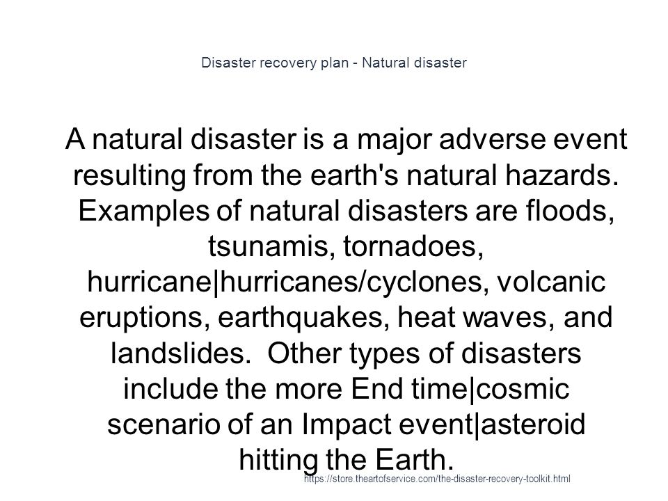 Disaster recovery plan - Natural disaster 1 A natural disaster is a major adverse event resulting from the earth's natural hazards. Examples of natura