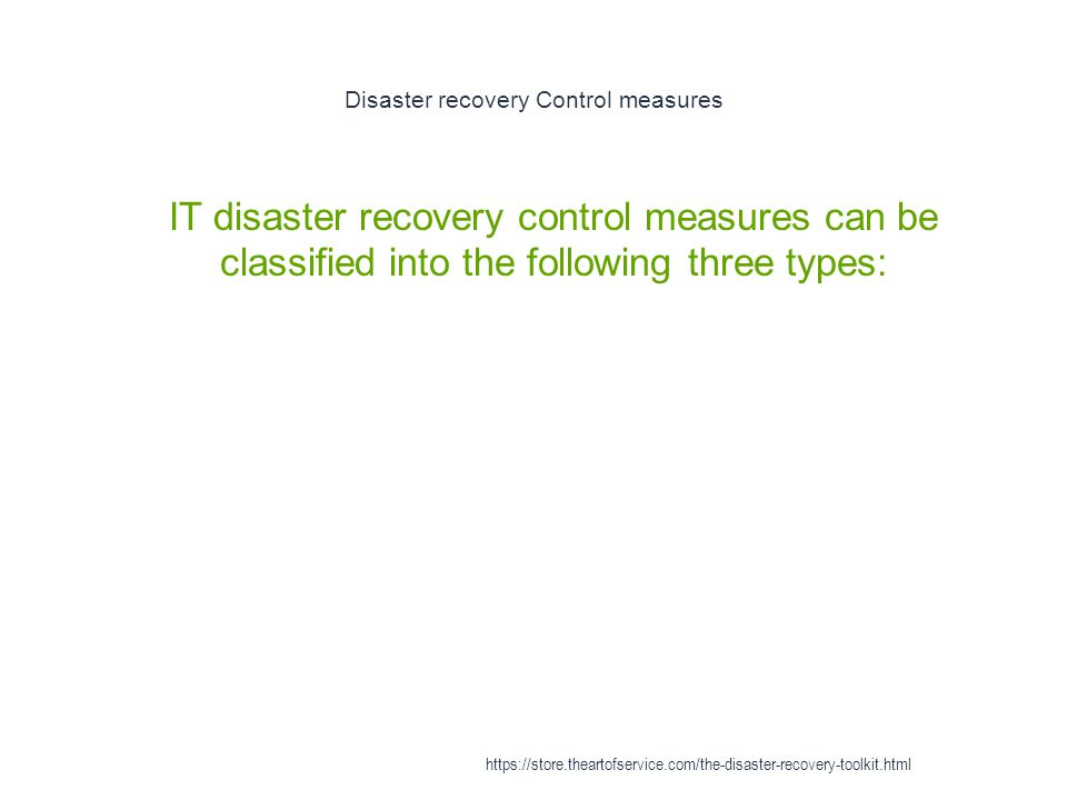 Disaster recovery Control measures 1 IT disaster recovery control measures can be classified into the following three types: https://store.theartofser