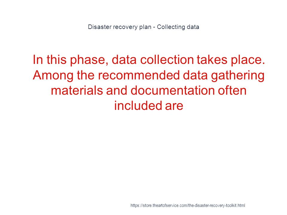 Disaster recovery plan - Collecting data 1 In this phase, data collection takes place.