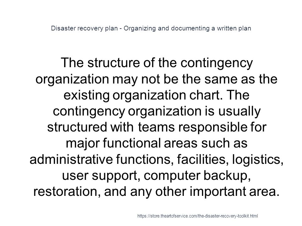 Disaster recovery plan - Organizing and documenting a written plan 1 The structure of the contingency organization may not be the same as the existing organization chart.
