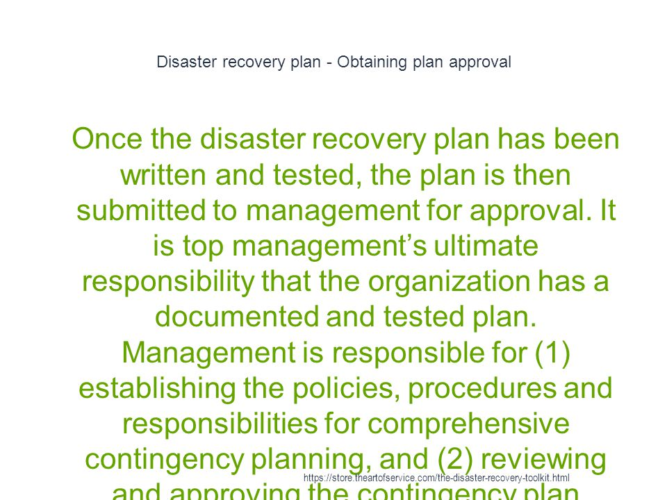 Disaster recovery plan - Obtaining plan approval 1 Once the disaster recovery plan has been written and tested, the plan is then submitted to management for approval.