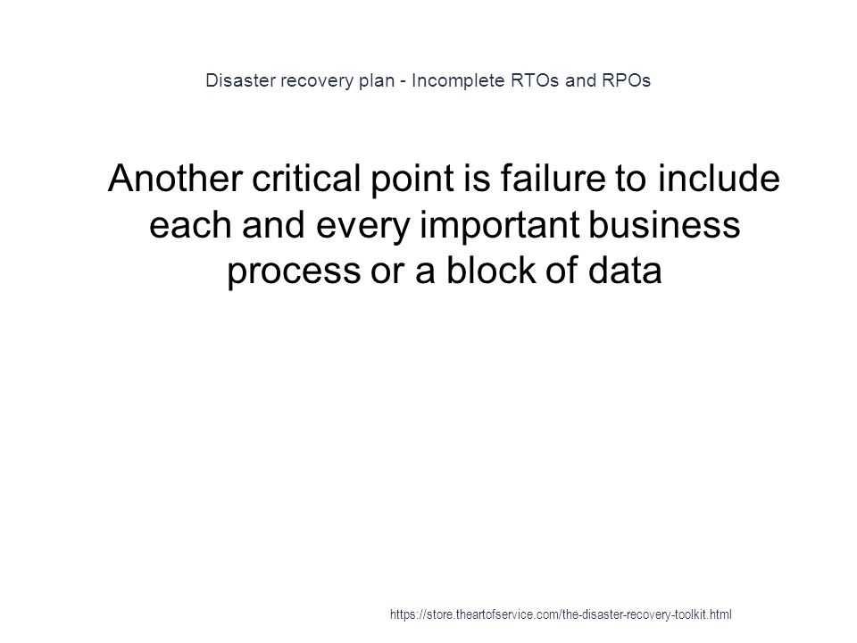 Disaster recovery plan - Incomplete RTOs and RPOs 1 Another critical point is failure to include each and every important business process or a block of data https://store.theartofservice.com/the-disaster-recovery-toolkit.html