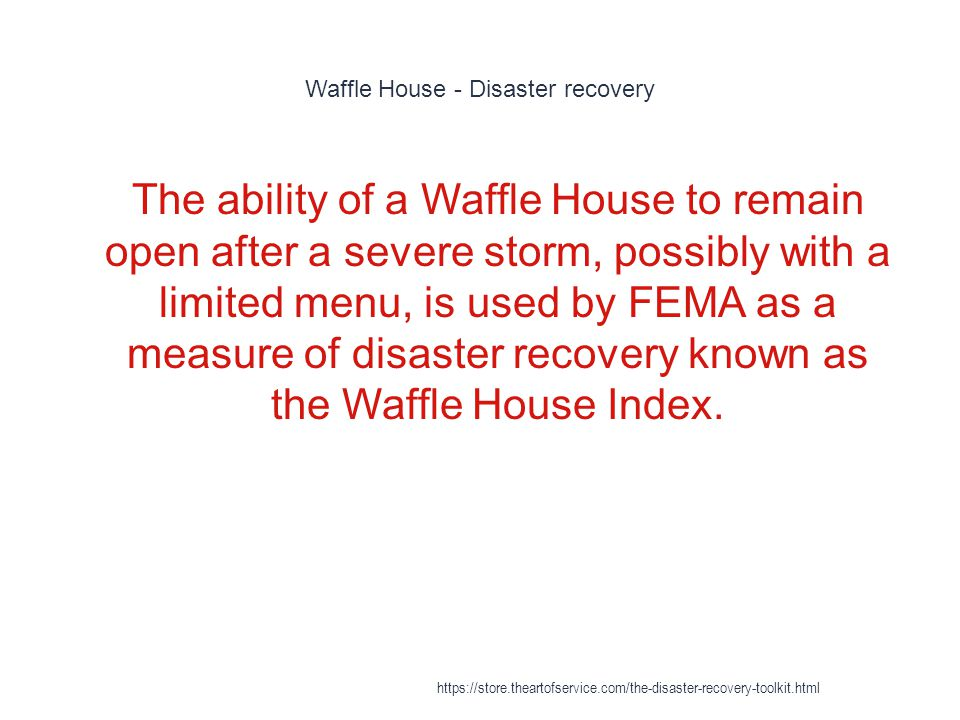 Waffle House - Disaster recovery 1 The ability of a Waffle House to remain open after a severe storm, possibly with a limited menu, is used by FEMA as a measure of disaster recovery known as the Waffle House Index.