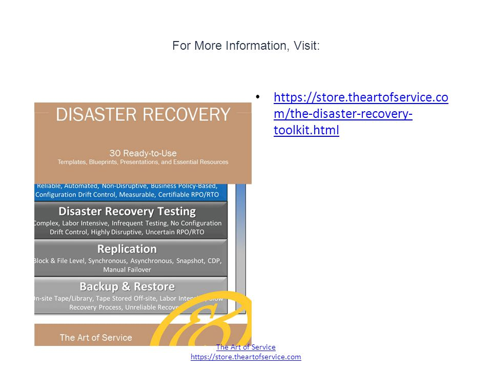 For More Information, Visit: https://store.theartofservice.co m/the-disaster-recovery- toolkit.html https://store.theartofservice.co m/the-disaster-recovery- toolkit.html The Art of Service https://store.theartofservice.com