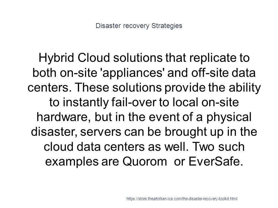 Disaster recovery Strategies 1 Hybrid Cloud solutions that replicate to both on-site 'appliances' and off-site data centers. These solutions provide t