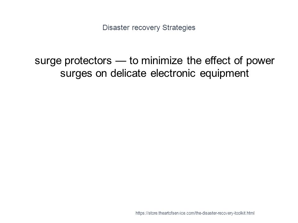 Disaster recovery Strategies 1 surge protectors — to minimize the effect of power surges on delicate electronic equipment https://store.theartofservic