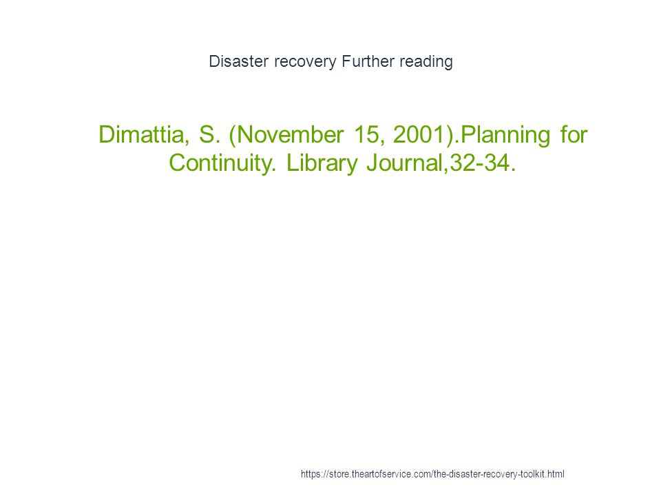 Disaster recovery Further reading 1 Dimattia, S.(November 15, 2001).Planning for Continuity.