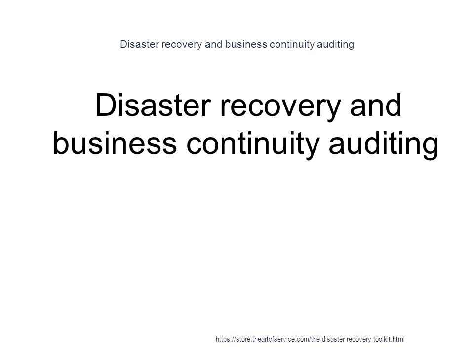 Disaster recovery and business continuity auditing 1 Disaster recovery and business continuity auditing https://store.theartofservice.com/the-disaster-recovery-toolkit.html