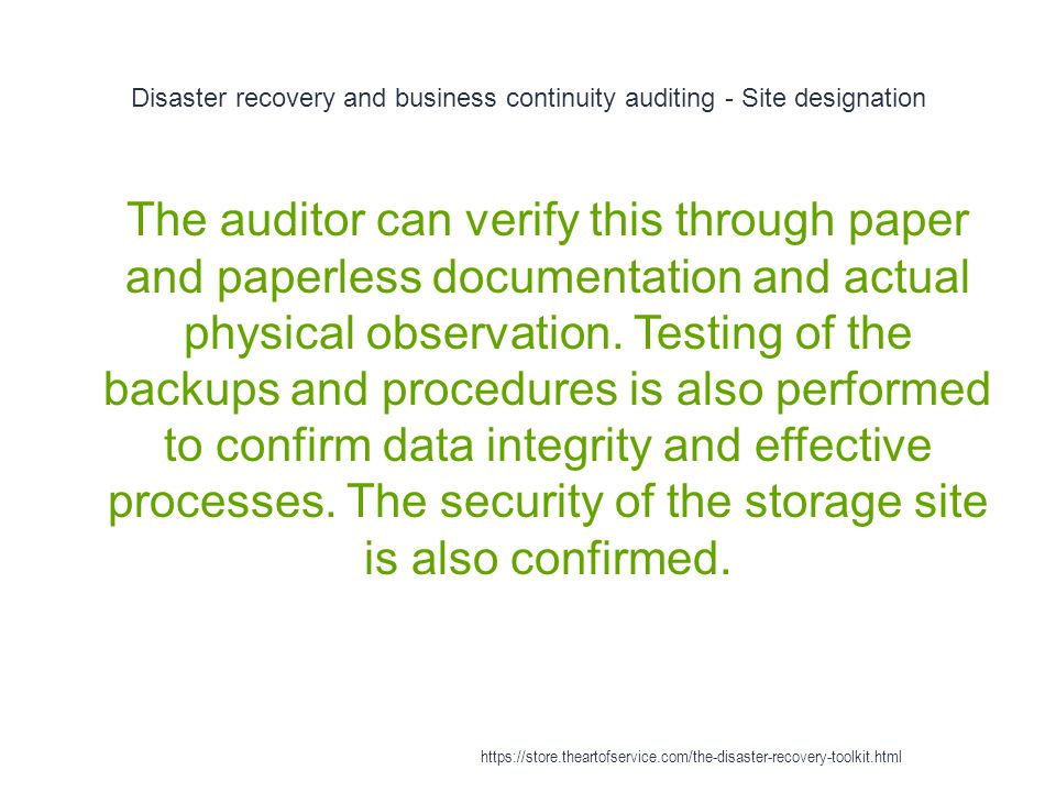 Disaster recovery and business continuity auditing - Site designation 1 The auditor can verify this through paper and paperless documentation and actual physical observation.