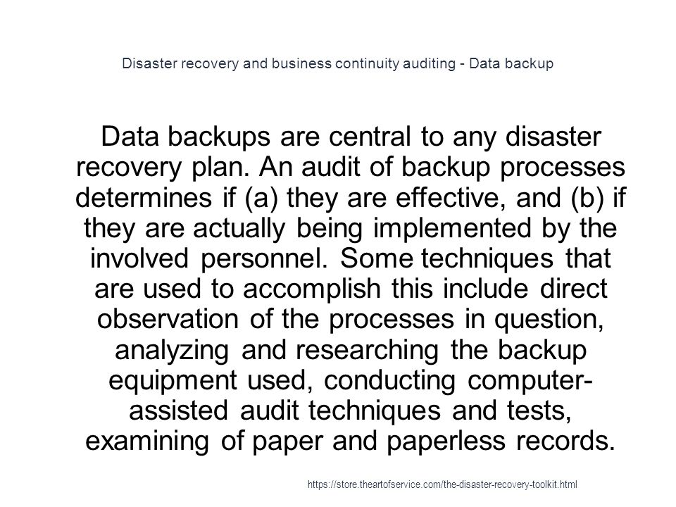 Disaster recovery and business continuity auditing - Data backup 1 Data backups are central to any disaster recovery plan.