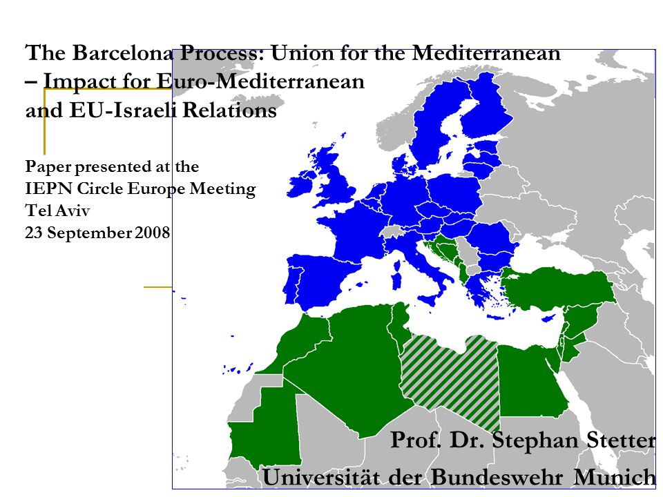 The Barcelona Process: Union for the Mediterranean – Impact for Euro-Mediterranean and EU-Israeli Relations Paper presented at the IEPN Circle Europe