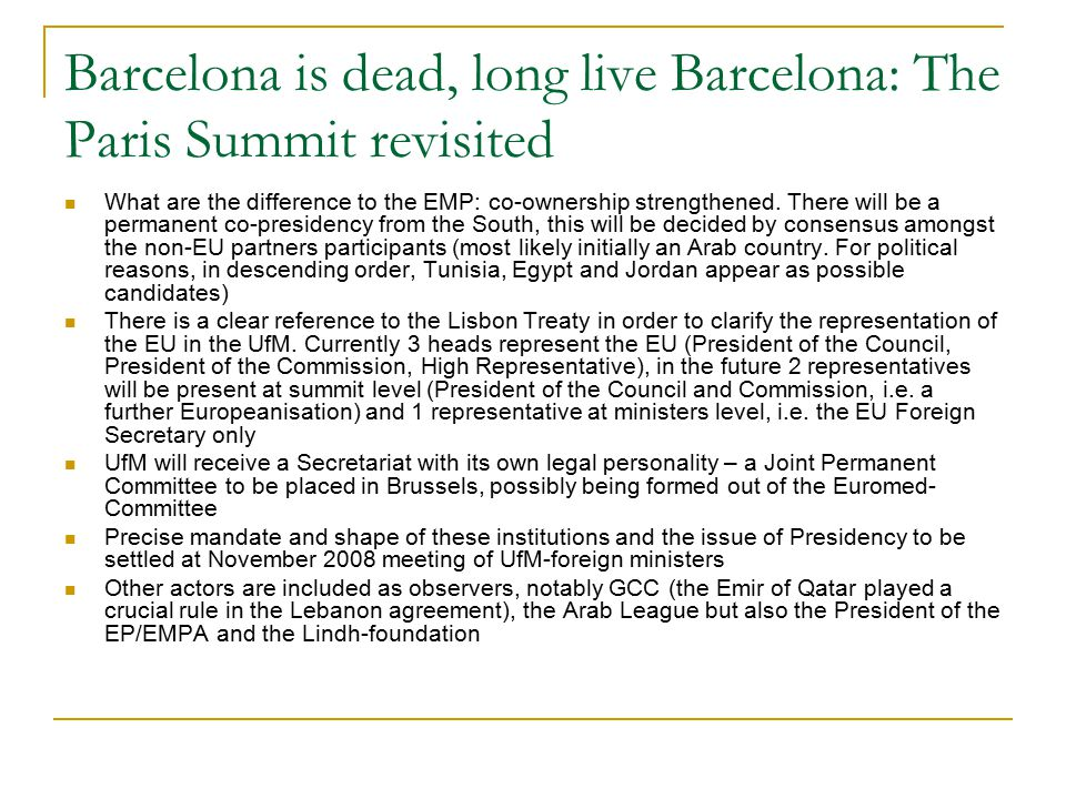 Barcelona is dead, long live Barcelona: The Paris Summit revisited What are the difference to the EMP: co-ownership strengthened.