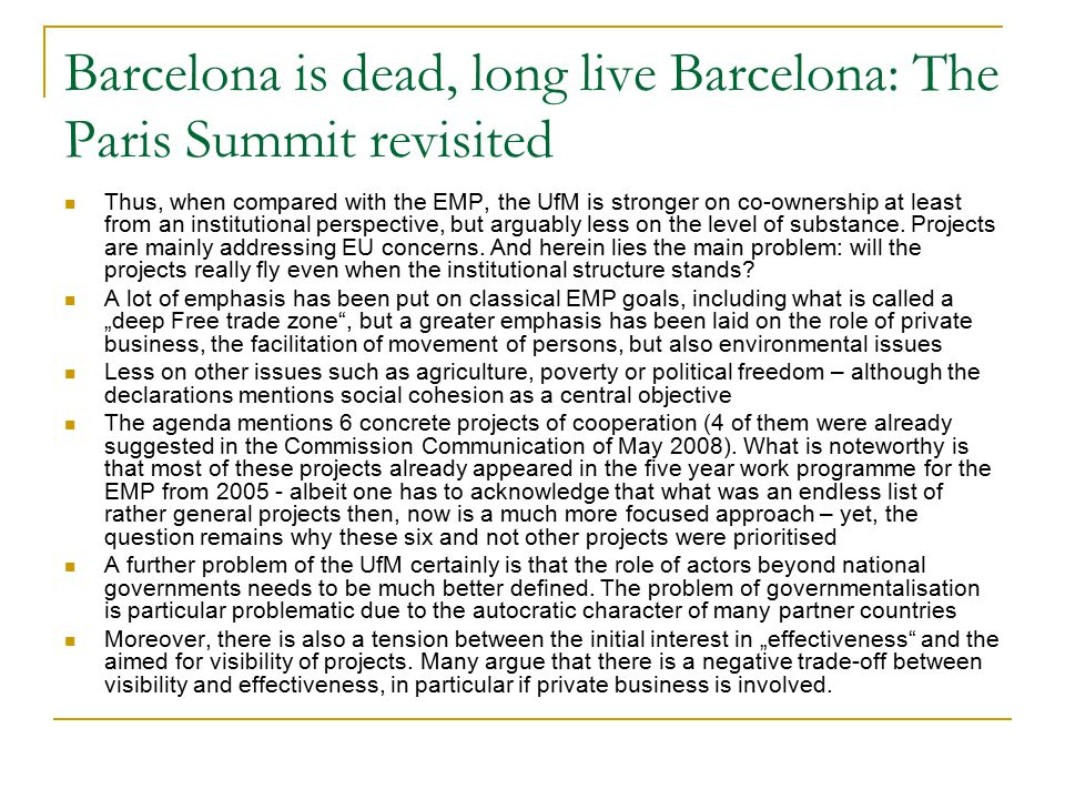 Barcelona is dead, long live Barcelona: The Paris Summit revisited Thus, when compared with the EMP, the UfM is stronger on co-ownership at least from