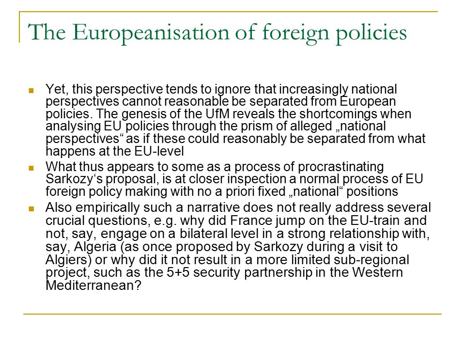 The Europeanisation of foreign policies Yet, this perspective tends to ignore that increasingly national perspectives cannot reasonable be separated from European policies.