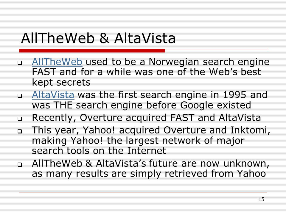 15 AllTheWeb & AltaVista  AllTheWeb used to be a Norwegian search engine FAST and for a while was one of the Web's best kept secrets AllTheWeb  Alta