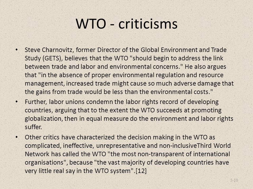 WTO - criticisms Steve Charnovitz, former Director of the Global Environment and Trade Study (GETS), believes that the WTO