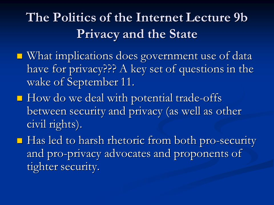 The Politics of the Internet Lecture 9b Privacy and the State What implications does government use of data have for privacy .