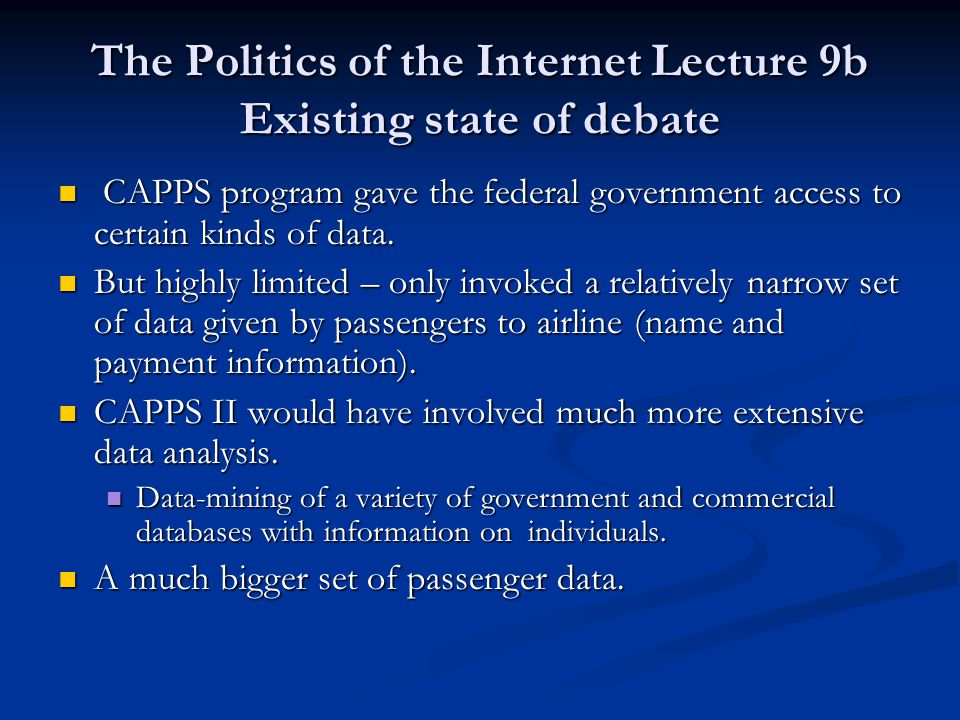 The Politics of the Internet Lecture 9b Existing state of debate CAPPS program gave the federal government access to certain kinds of data.