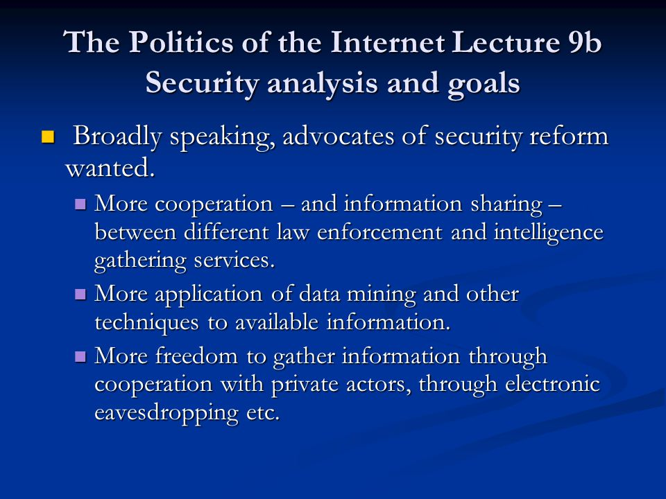 The Politics of the Internet Lecture 9b Security analysis and goals Broadly speaking, advocates of security reform wanted.