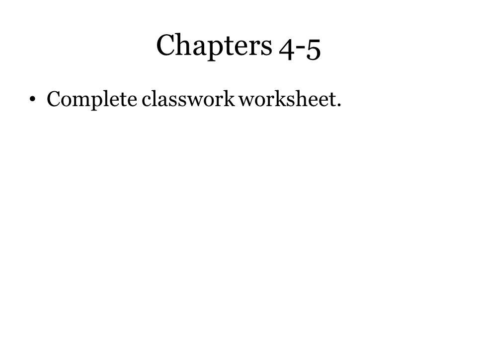 Chapters 4-5 Complete classwork worksheet.