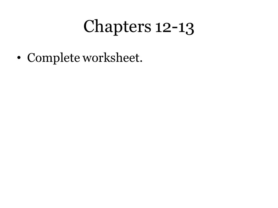 Chapters 12-13 Complete worksheet.