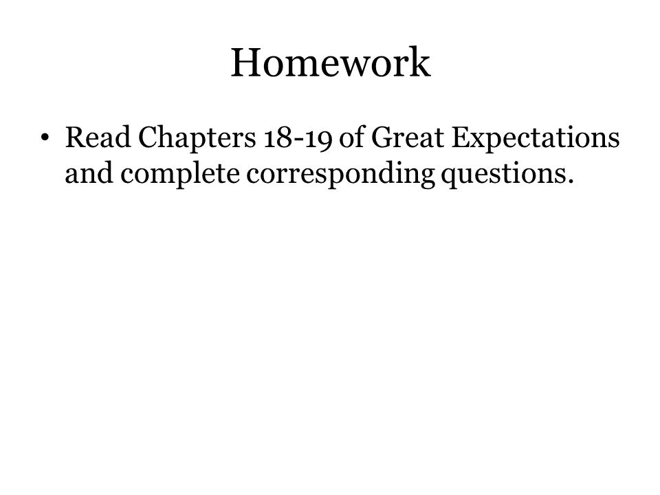 Homework Read Chapters 18-19 of Great Expectations and complete corresponding questions.