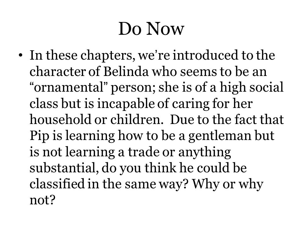 """Do Now In these chapters, we're introduced to the character of Belinda who seems to be an """"ornamental"""" person; she is of a high social class but is in"""