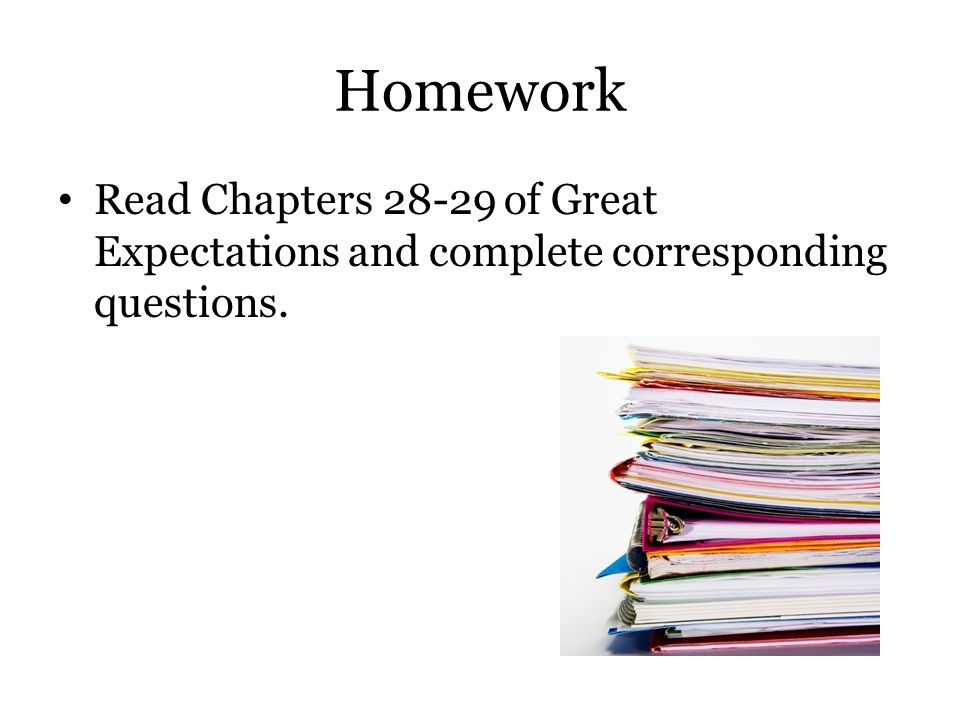 Homework Read Chapters 28-29 of Great Expectations and complete corresponding questions.