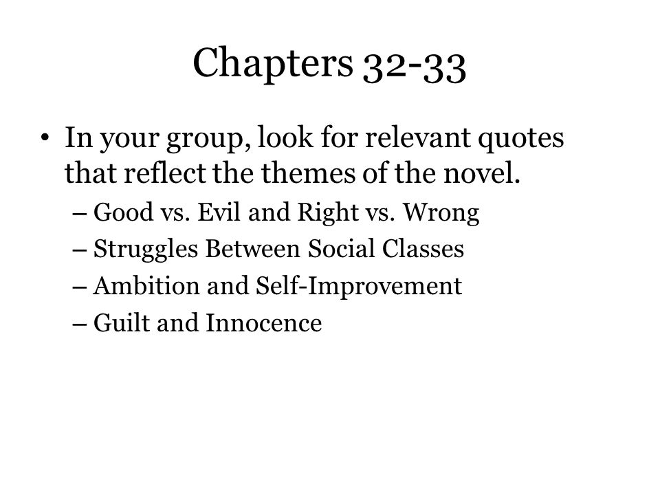 Chapters 32-33 In your group, look for relevant quotes that reflect the themes of the novel. – Good vs. Evil and Right vs. Wrong – Struggles Between S