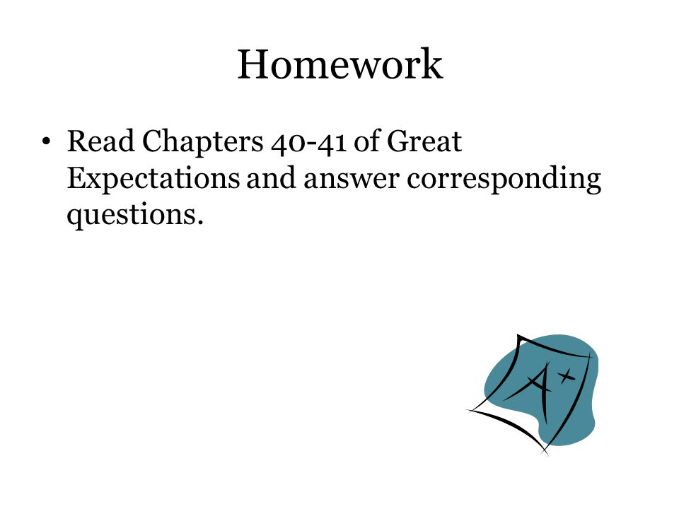 Homework Read Chapters 40-41 of Great Expectations and answer corresponding questions.