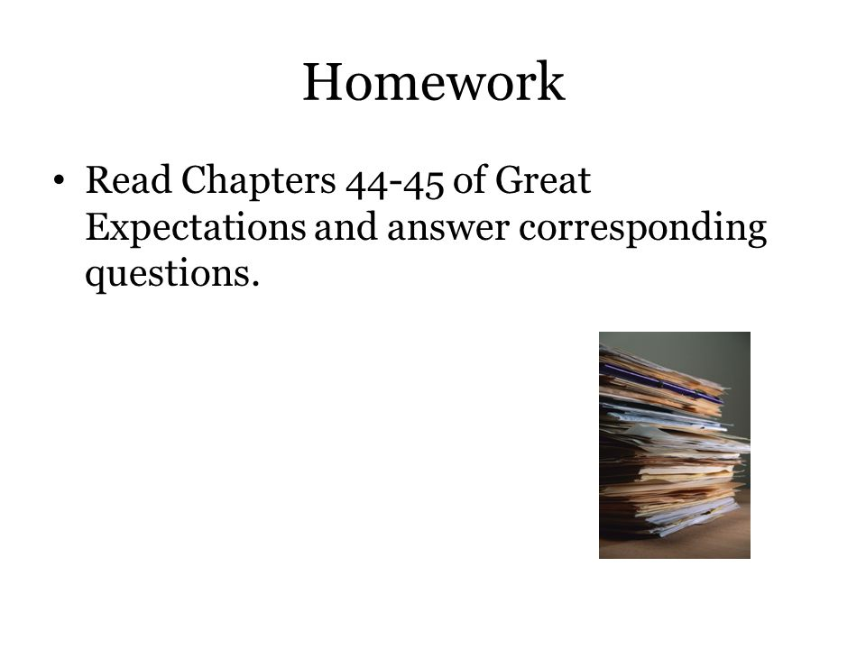 Homework Read Chapters 44-45 of Great Expectations and answer corresponding questions.