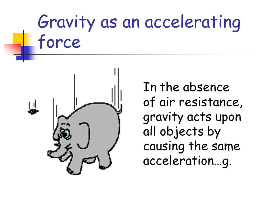 Gravity as an accelerating force A very commonly used accelerating force is gravity.