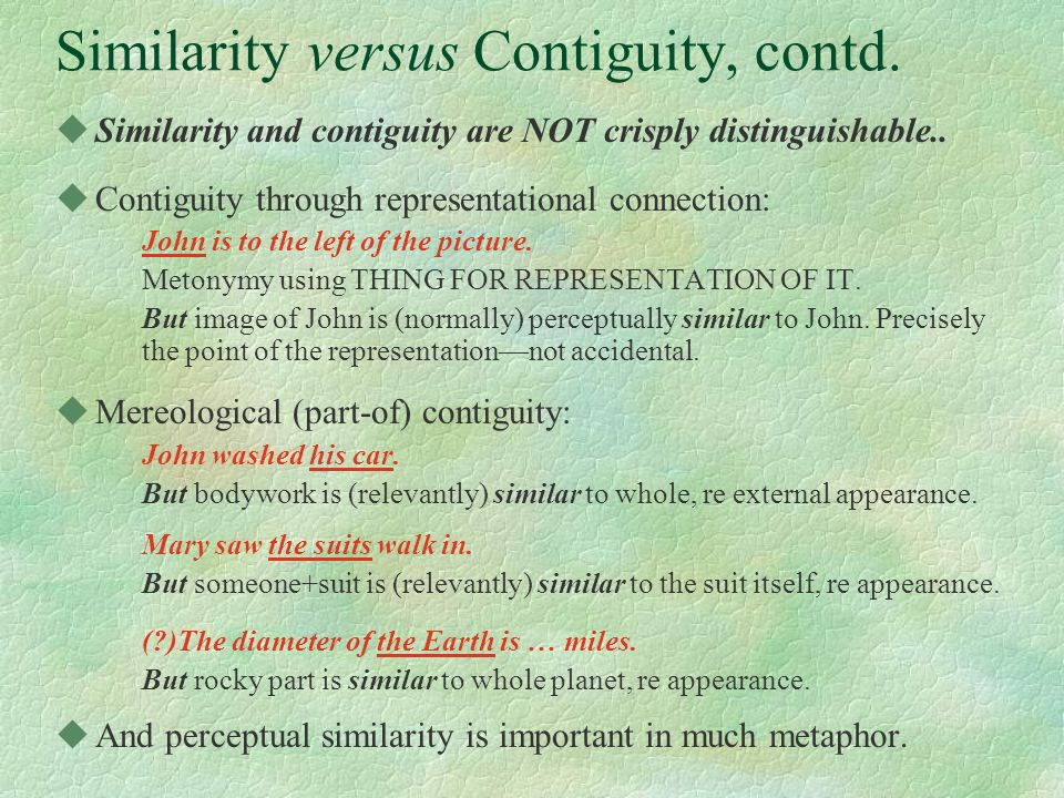 Similarity versus Contiguity, contd. uSimilarity and contiguity are NOT crisply distinguishable..