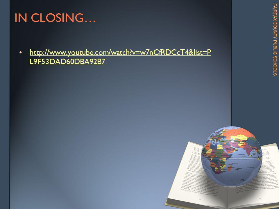 IN CLOSING… http://www.youtube.com/watch v=w7nCfRDCcT4&list=P L9F53DAD60DBA92B7http://www.youtube.com/watch v=w7nCfRDCcT4&list=P L9F53DAD60DBA92B7