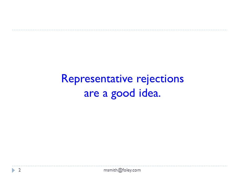 msmith@foley.com2 Representative rejections are a good idea.