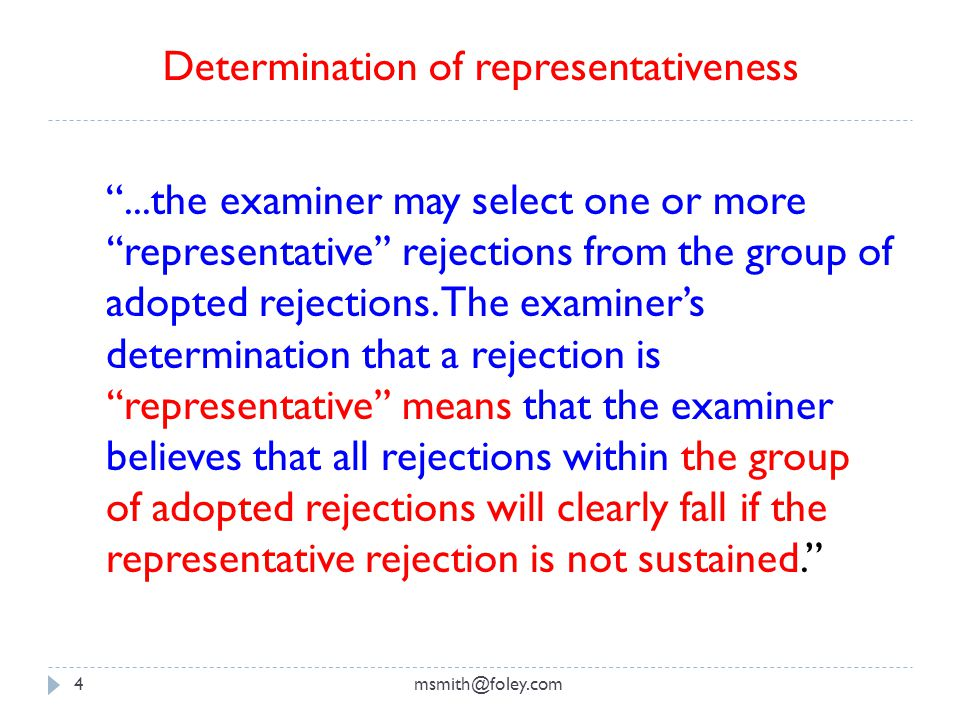 msmith@foley.com4 ...the examiner may select one or more ''representative'' rejections from the group of adopted rejections.