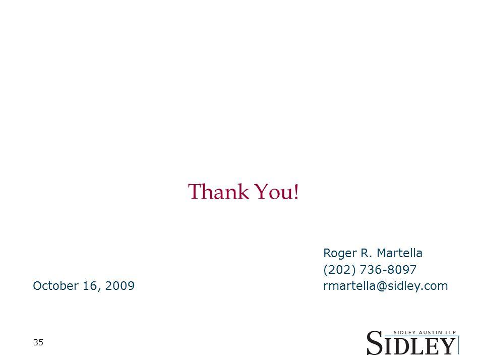 Thank You! 35 Roger R. Martella (202) 736-8097 October 16, 2009rmartella@sidley.com
