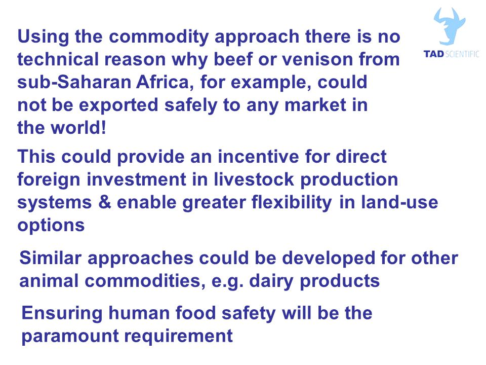 Using the commodity approach there is no technical reason why beef or venison from sub-Saharan Africa, for example, could not be exported safely to any market in the world.