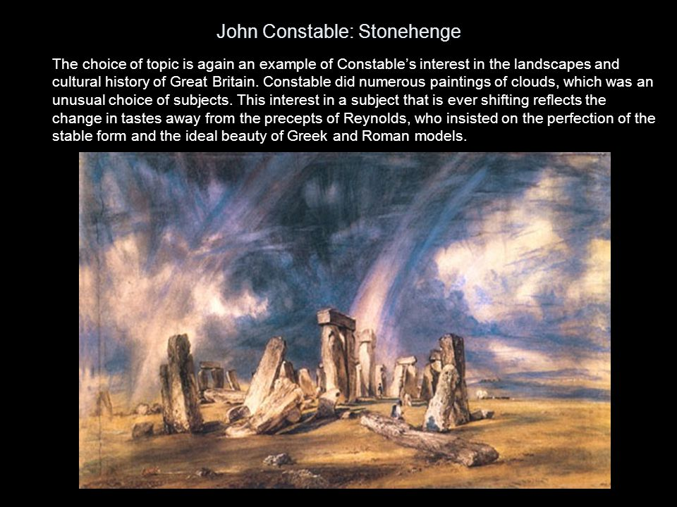 John Constable: Stonehenge The choice of topic is again an example of Constable's interest in the landscapes and cultural history of Great Britain. Co