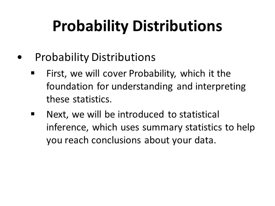Probability Distributions  First, we will cover Probability, which it the foundation for understanding and interpreting these statistics.