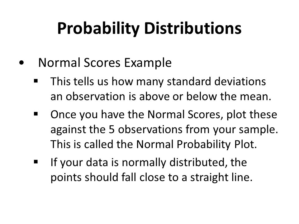 Probability Distributions Normal Scores Example  This tells us how many standard deviations an observation is above or below the mean.