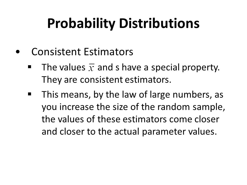 Probability Distributions Consistent Estimators  The values and s have a special property.