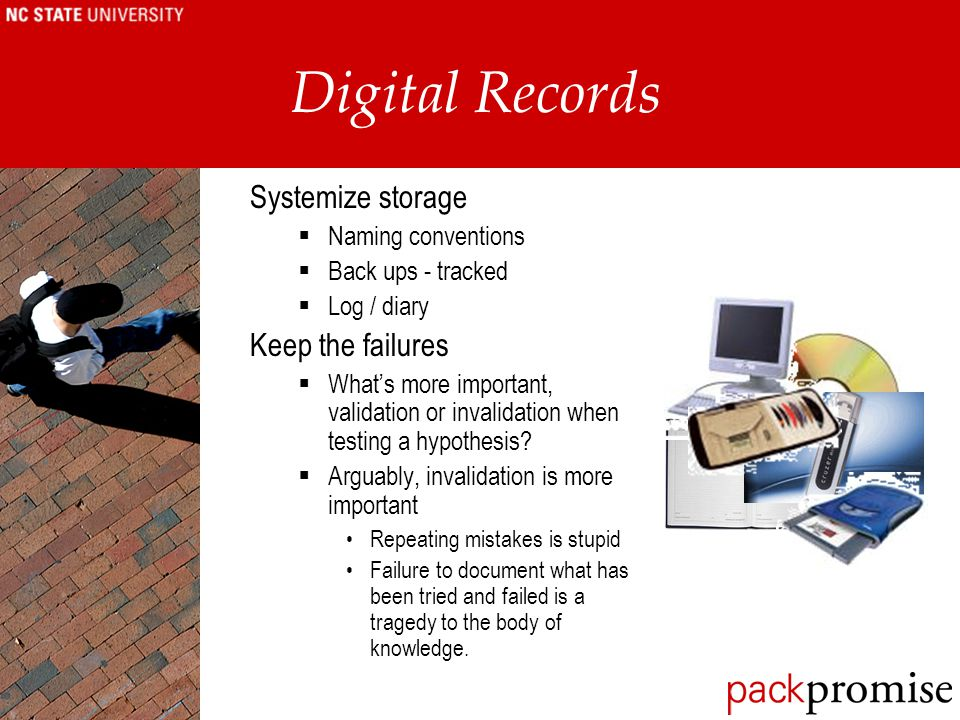 Digital Records Systemize storage  Naming conventions  Back ups - tracked  Log / diary Keep the failures  What's more important, validation or inv